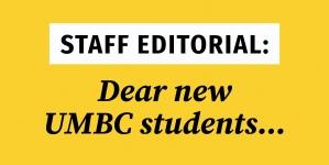 Staff Editorial: Dear new UMBC students